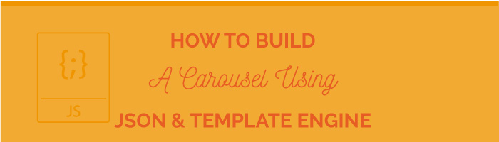 How to build carousel using json and templating engine