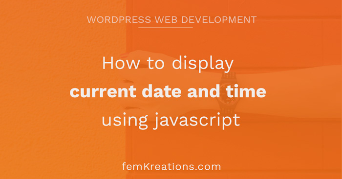How to display current date and time using javascript