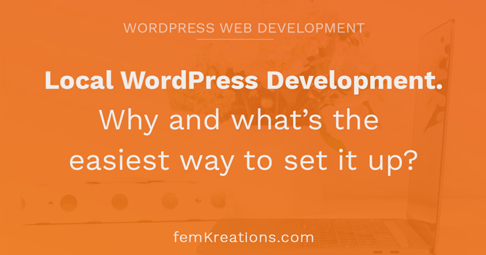 Local WordPress Development. Why and what's the easiest way to set it up?